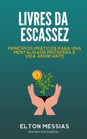 Livres da Escassez - Princípios práticos para uma mentalidade próspera e vida abundante