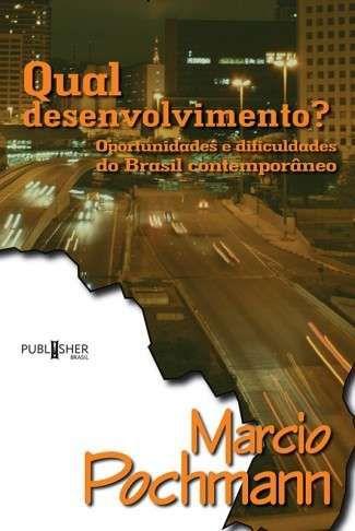 Qual Desenvolvimento? – Oportunidades e Dificuldades do Brasil Contemporâneo