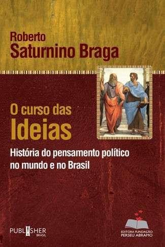 O Curso das Ideias – A História do Pensamento Político no Brasil e no Mundo