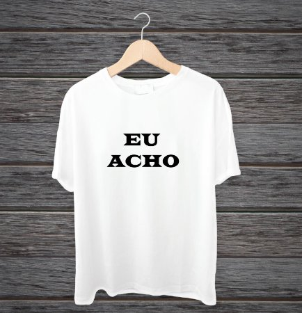 """Camisa """"Eu acho"""""""