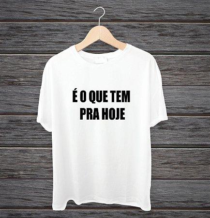 """Camisa """"É o que tem para hoje"""""""