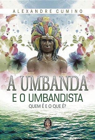 A Umbanda e o Umbandista - O que é e o que é?