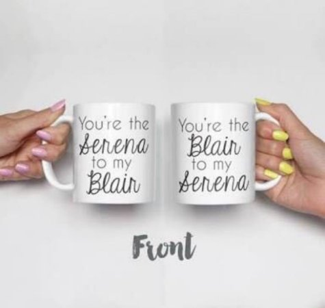 Caneca You Are The Serena to my Blair