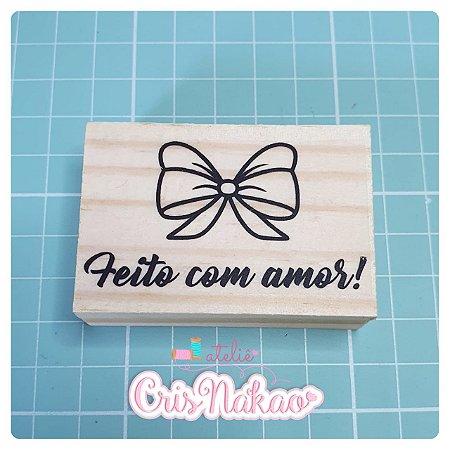 Carimbo Artesanal  - Laço feito com amor  - base 6x4cm