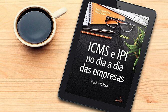 EBOOK - ICMS e IPI no dia a dia das empresas - teoria e prática - 10a. edição atualizada