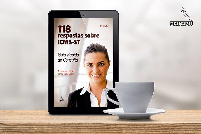 EBOOK - 118 respostas sobre ICMS-ST - Guia Rápido de Consulta