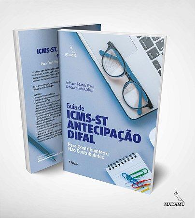 Guia de ICMS-ST, Antecipação e Difal para Contribuintes e Não Contribuintes   Adriana Manni Peres   Sandra Cabral