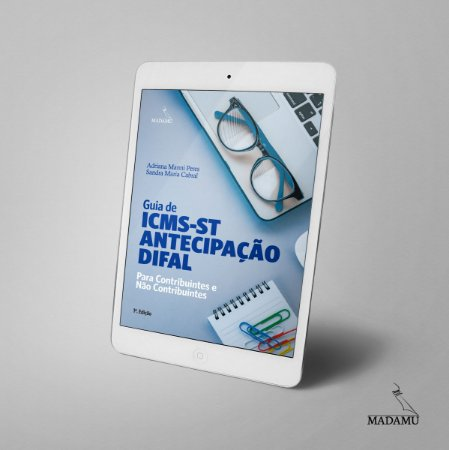 EBOOK - Guia de ICMS-ST, Antecipação e Difal para Contribuintes e Não Contribuintes | Adriana Manni Peres | Sandra Cabral