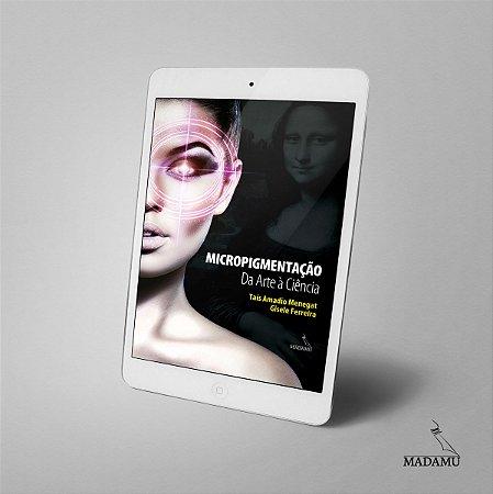 EBOOK - Micropigmentação - Da Arte à Ciência - 1a. edição   Taís Amadio Menegat   Gisele Ferreira