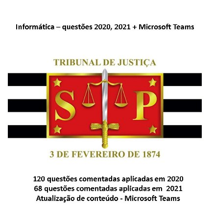 TJSP Informática - 188 questões aplicadas em 2020, 2021 + Atualização Microsoft Teams