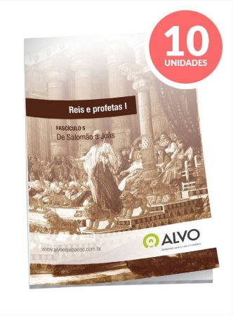 Fascículo 05 - Reis e Profetas I c/ 10 unidades