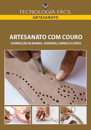 Artesanato com couro( confecção de bainha, chaveiro, chinelo e cinto) autor - Christus Menezes da Nóbrega, Marx Lamare Félix e Maurinho Costa da Silva