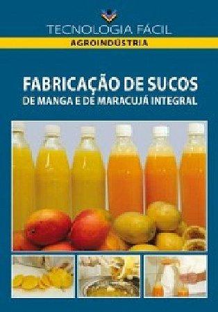Fabricação de sucos de manga e maracujá integral - autor Rivânia Silva Passos Coutinho e Maria das Graças de Assis Bianchini