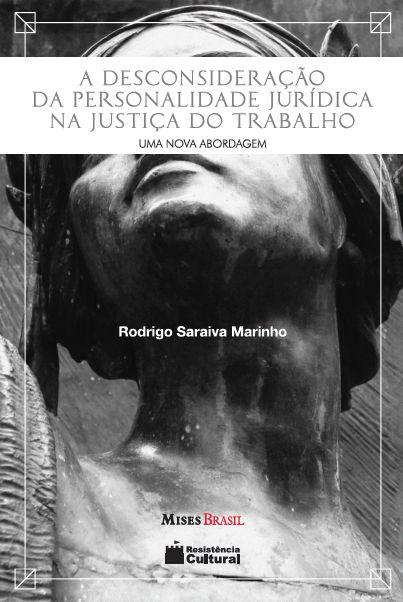 A Desconsideração da Personalidade Jurídica na Justiça do Trabalho - Uma Nova Abordagem - autor Rodrigo Saraiva Marinho