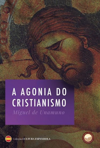 A Agonia do Cristianismo - autora Miguel de Unamuno