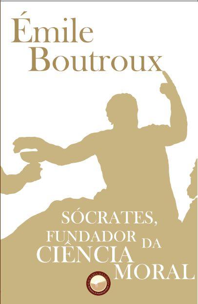 Sócrates, Fundador de Ciência Moral - autor Émile Boutroux