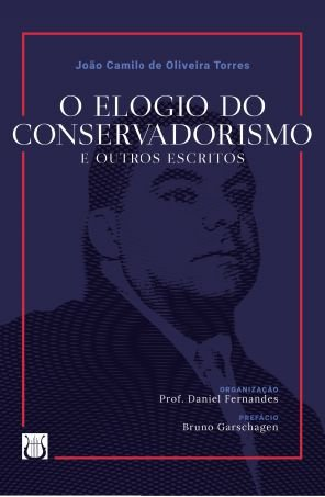 O Elogio do Conservadorismo e outros escritos - autor João Camilo de Oliveira Torres