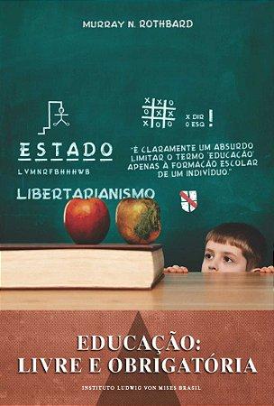Educação: livre e obrigatória - autor Murray N. Rothbard