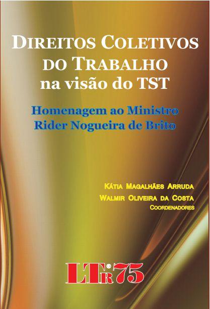 DIREITOS COLETIVOS DO TRABALHO NA VISÃO DO TST autores - KÁTIA MAGALHÃES ARRUDA / WALMIR OLIVEIRA DA COSTA