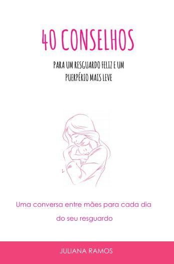 40 conselhos para um resguardo feliz e um puerpério mais leve - autora Juliana Ramos