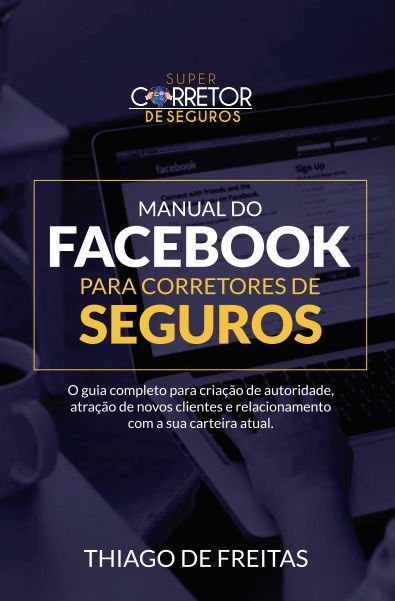 Manual do facebook para corretores de seguros - autor Thiago de Freitas
