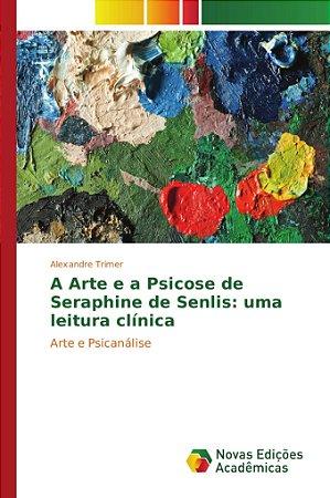 A Arte e a Psicose de Seraphine de Senlis: uma leitura clínica