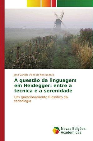 A questão da linguagem em Heidegger: entre a técnica e a serenidade