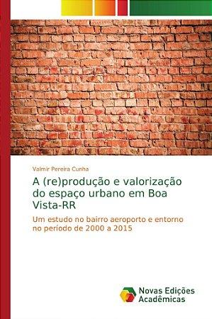 A (re)produção e valorização do espaço urbano em Boa Vista-RR
