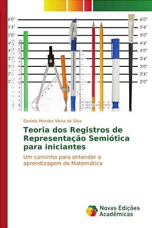 Teoria dos Registros de Representação Semiótica para iniciantes