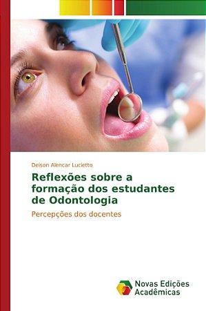Reflexões sobre a formação dos estudantes de Odontologia