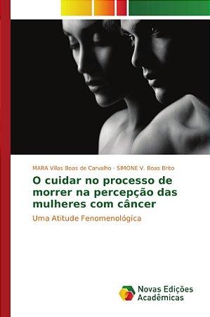 O cuidar no processo de morrer na percepção das mulheres com câncer