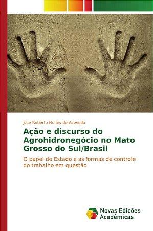 Ação e discurso do Agrohidronegócio no Mato Grosso do Sul/Brasil