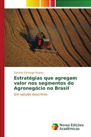 Estratégias que agregam valor nos segmentos do Agronegócio no Brasil