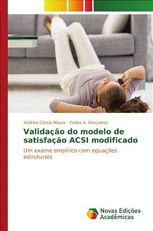 Validação do modelo de satisfação ACSI modificado