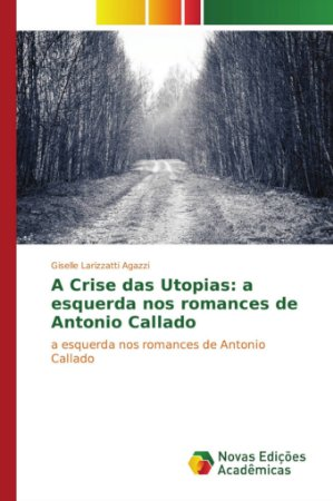 A Crise das Utopias: a esquerda nos romances de Antonio Callado