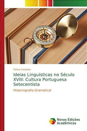 Ideias Linguísticas no Século XVIII: Cultura Portuguesa Setecentista