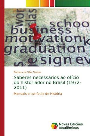 Saberes necessários ao ofício do historiador no Brasil (1972-2011)