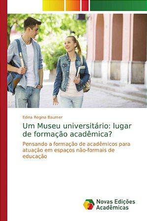 Um Museu universitário: lugar de formação acadêmica?