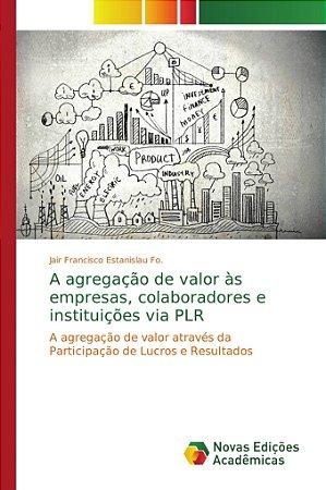 A agregação de valor às empresas, colaboradores e instituições via PLR