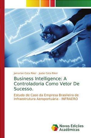 Business Intelligence: A Controladoria Como Vetor De Sucesso.