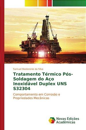 Tratamento Térmico Pós-Soldagem do Aço Inoxidável Duplex UNS S32304