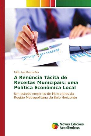 A Renúncia Tácita de Receitas Municipais: uma Política Econômica Local