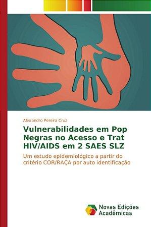 Vulnerabilidades em Pop Negras no Acesso e Trat HIV/AIDS em 2 SAES SLZ