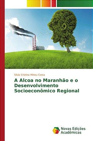 A Alcoa no Maranhão e o Desenvolvimento Socioeconômico Regional