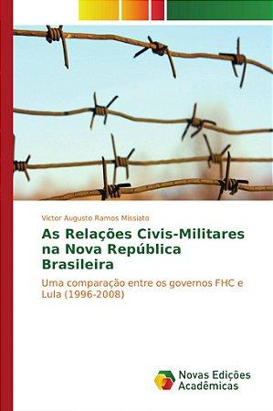 As Relações Civis-Militares na Nova República Brasileira