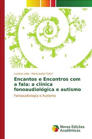 Encantos e Encontros com a fala: a clínica fonoaudiológica e autismo
