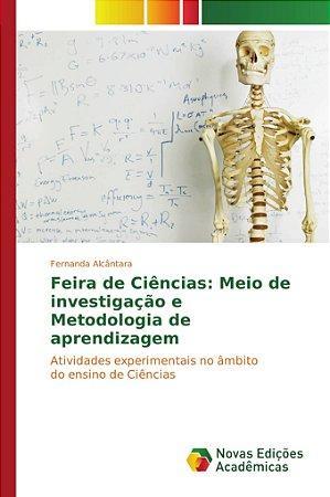 Feira de Ciências: Meio de investigação e Metodologia de aprendizagem