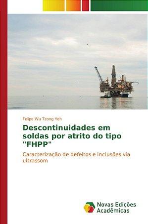 """Descontinuidades em soldas por atrito do tipo """"FHPP"""""""