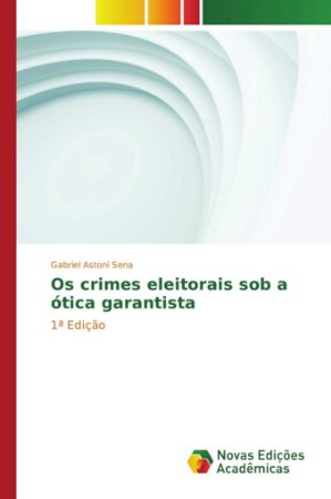 Os crimes eleitorais sob a ótica garantista