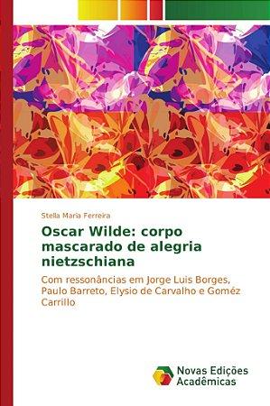 Oscar Wilde: corpo mascarado de alegria nietzschiana